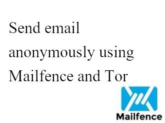 Send email anonymously using Mailfence and Tor | Mailfence | Blog