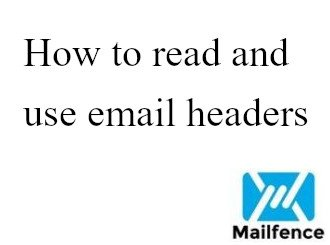 Email Headers: How to read and use message headers | Mailfence Blog